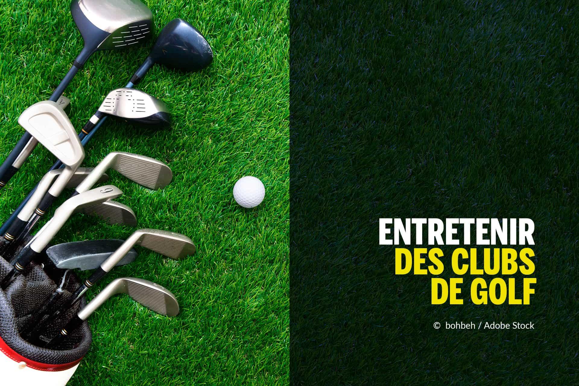 Entretien d'un club de golf — Comment entretenir mon club de golf ?